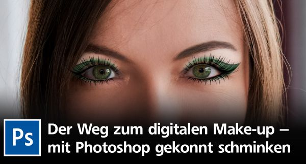 Digitales Make-up – wie Sie mit Photoshop gekonnt schminken
